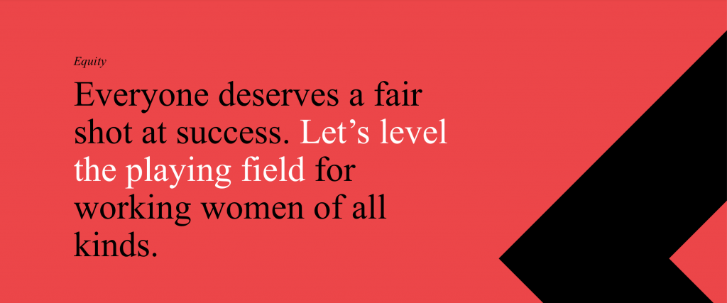 "Infographic showing a red background and black and white copy that reads: ""Equity - Everyone deserves a fair short at success. Let's level the playing field for working women of all kinds."""